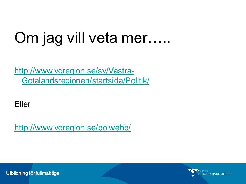 ÄrendeberedningUtbildning för fullmäktige Om jag vill veta mer….. http://www.vgregion.se/sv/Vastra- Gotalandsregionen/startsida/Politik/ Eller http://