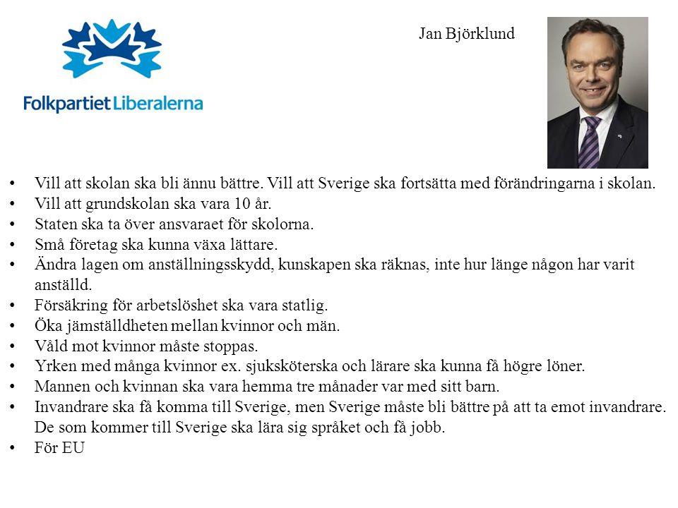 Vill att skolan ska bli ännu bättre. Vill att Sverige ska fortsätta med förändringarna i skolan. Vill att grundskolan ska vara 10 år. Staten ska ta öv