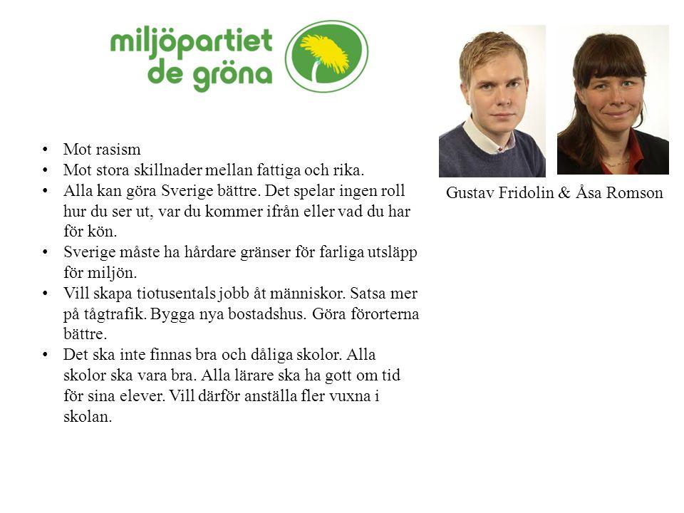 Gustav Fridolin & Åsa Romson Mot rasism Mot stora skillnader mellan fattiga och rika. Alla kan göra Sverige bättre. Det spelar ingen roll hur du ser u