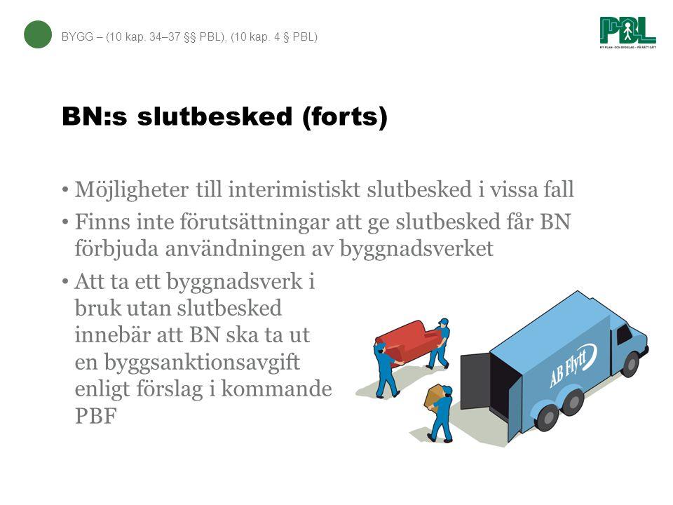 BN:s slutbesked (forts) BYGG – (10 kap. 34–37 §§ PBL), (10 kap. 4 § PBL) Möjligheter till interimistiskt slutbesked i vissa fall Finns inte förutsättn