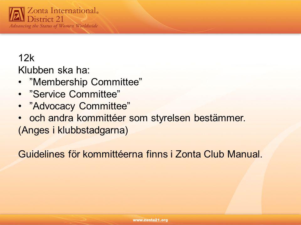 """12k Klubben ska ha: """"Membership Committee"""" """"Service Committee"""" """"Advocacy Committee"""" och andra kommittéer som styrelsen bestämmer. (Anges i klubbstadga"""