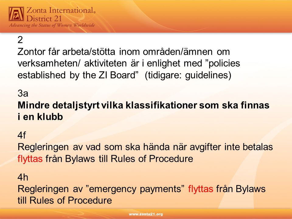 """2 Zontor får arbeta/stötta inom områden/ämnen om verksamheten/ aktiviteten är i enlighet med """"policies established by the ZI Board"""" (tidigare: guideli"""