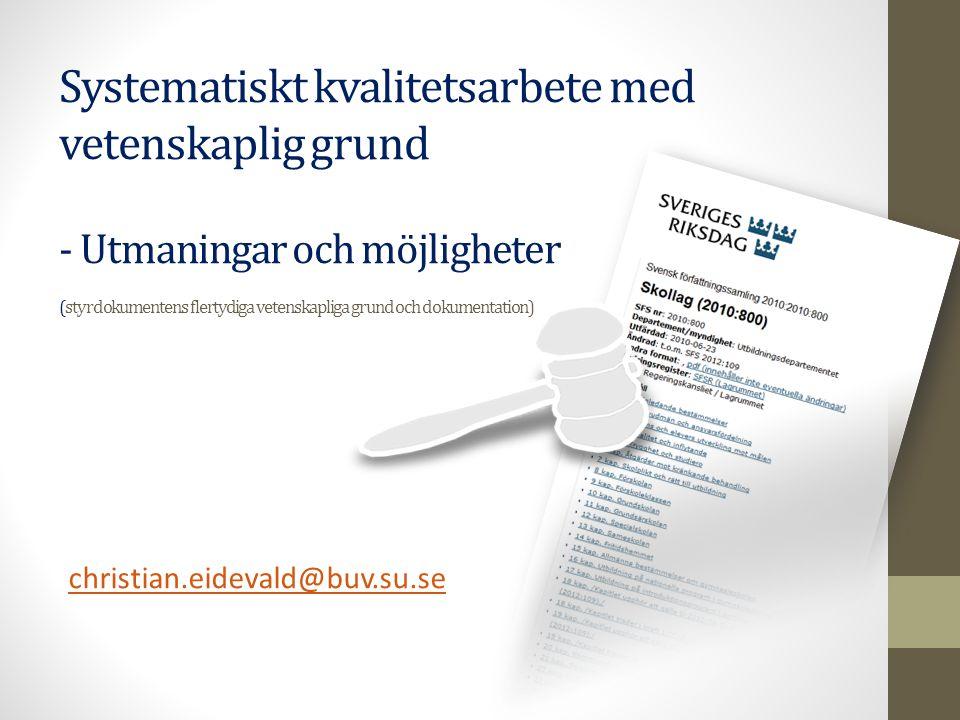 Systematiskt kvalitetsarbete med vetenskaplig grund - Utmaningar och möjligheter (styrdokumentens flertydiga vetenskapliga grund och dokumentation) christian.eidevald@buv.su.se