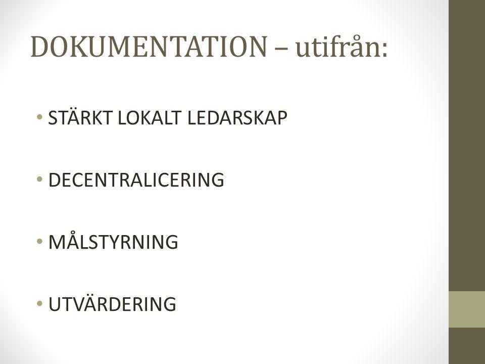 DOKUMENTATION – utifrån: STÄRKT LOKALT LEDARSKAP DECENTRALICERING MÅLSTYRNING UTVÄRDERING