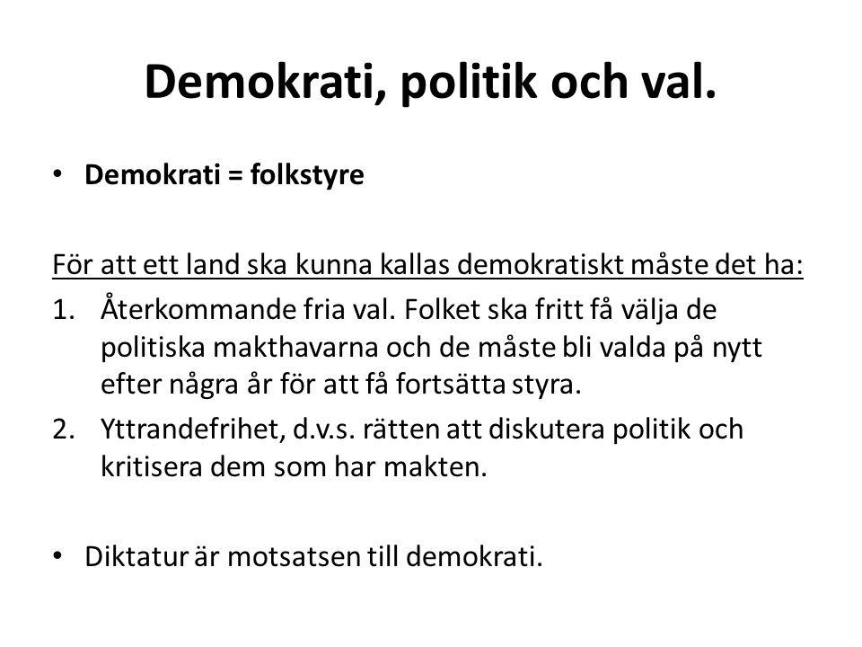 Demokrati, politik och val. Demokrati = folkstyre För att ett land ska kunna kallas demokratiskt måste det ha: 1.Återkommande fria val. Folket ska fri