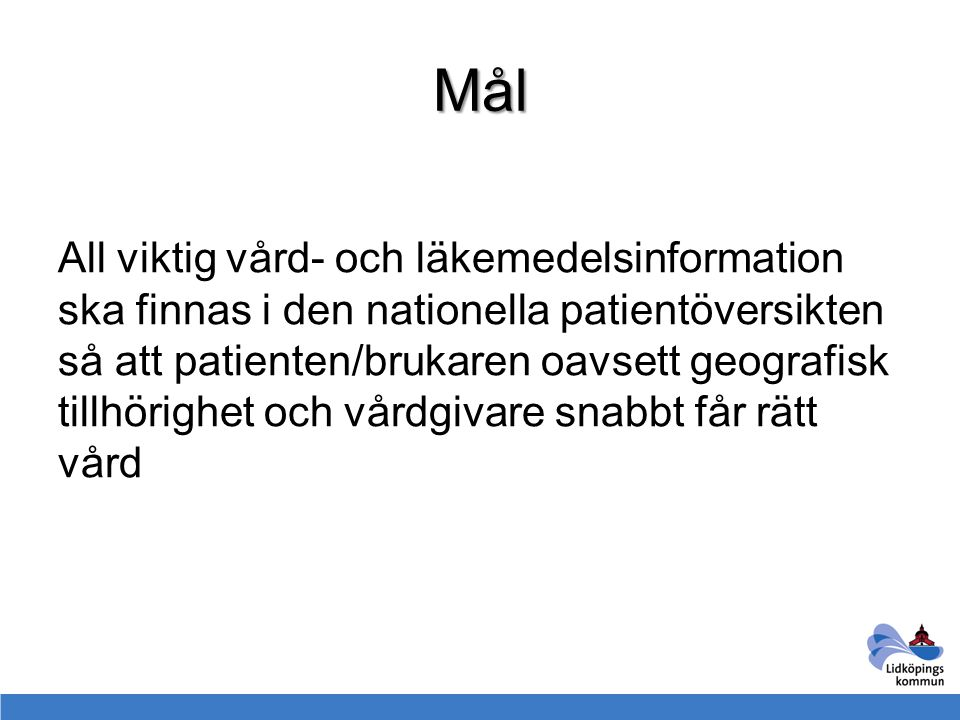 Mål All viktig vård- och läkemedelsinformation ska finnas i den nationella patientöversikten så att patienten/brukaren oavsett geografisk tillhörighet
