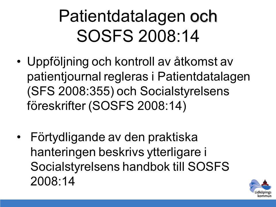 och Patientdatalagen och SOSFS 2008:14 Uppföljning och kontroll av åtkomst av patientjournal regleras i Patientdatalagen (SFS 2008:355) och Socialstyr