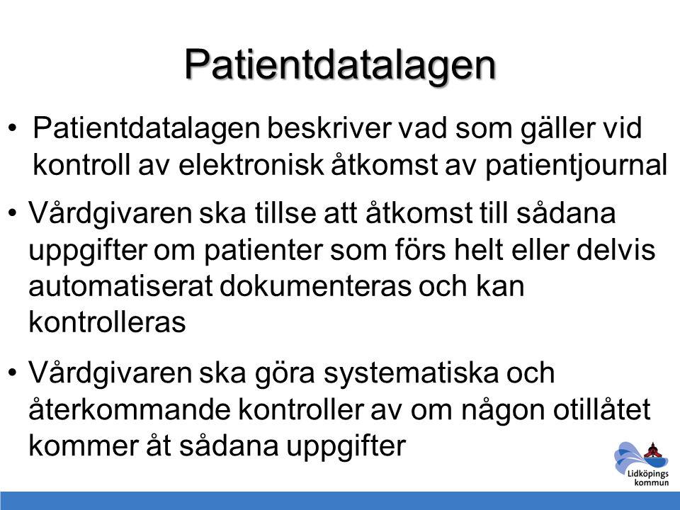 Patientdatalagen Patientdatalagen beskriver vad som gäller vid kontroll av elektronisk åtkomst av patientjournal Vårdgivaren ska tillse att åtkomst ti
