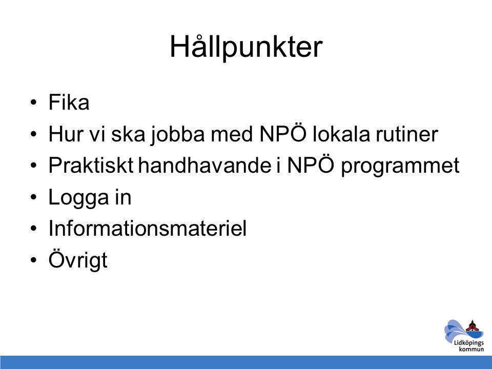 Hållpunkter Fika Hur vi ska jobba med NPÖ lokala rutiner Praktiskt handhavande i NPÖ programmet Logga in Informationsmateriel Övrigt