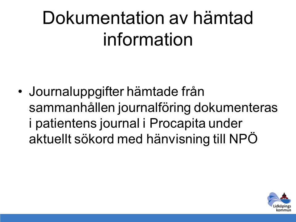 Dokumentation av hämtad information Journaluppgifter hämtade från sammanhållen journalföring dokumenteras i patientens journal i Procapita under aktue