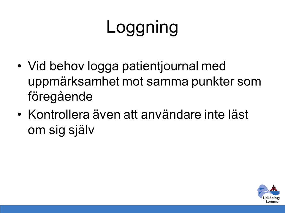 Loggning Vid behov logga patientjournal med uppmärksamhet mot samma punkter som föregående Kontrollera även att användare inte läst om sig själv