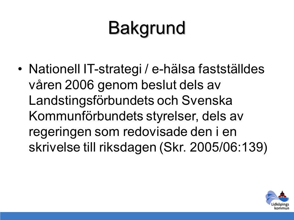Bakgrund Nationell IT-strategi / e-hälsa fastställdes våren 2006 genom beslut dels av Landstingsförbundets och Svenska Kommunförbundets styrelser, del