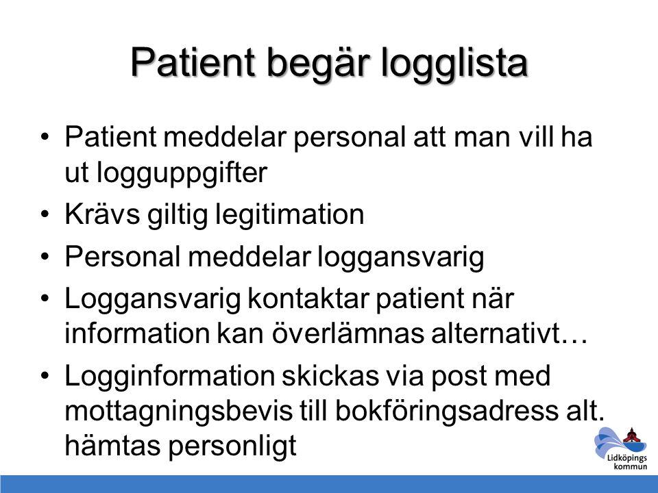 Patient begär logglista Patient meddelar personal att man vill ha ut logguppgifter Krävs giltig legitimation Personal meddelar loggansvarig Loggansvar