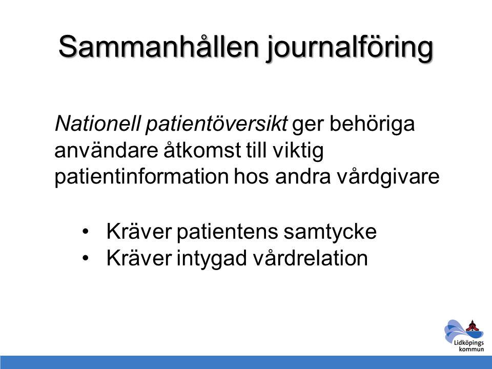 Sammanhållen journalföring Tanken är i steg 1 ta del av: Patientinformation Diagnoser Vårdkontakter Vård- och omsorgsdokument Uppmärksamhetssignaler Läkemedelsordinationer, för vissa…