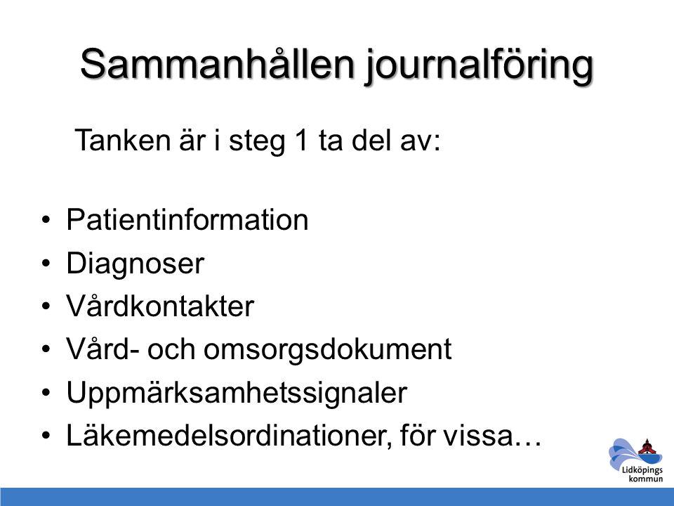 Sammanhållen journalföring Tanken är i steg 1 ta del av: Patientinformation Diagnoser Vårdkontakter Vård- och omsorgsdokument Uppmärksamhetssignaler L