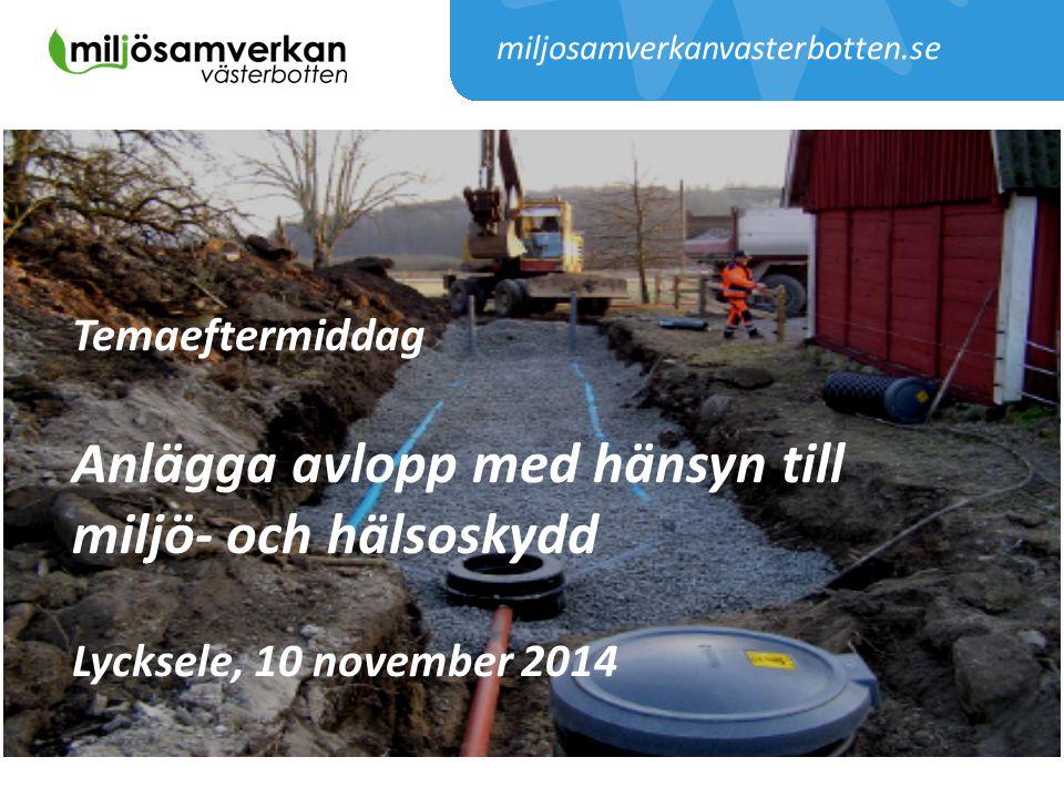 miljosamverkanvasterbotten.se Temaeftermiddag Anlägga avlopp med hänsyn till miljö- och hälsoskydd Lycksele, 10 november 2014