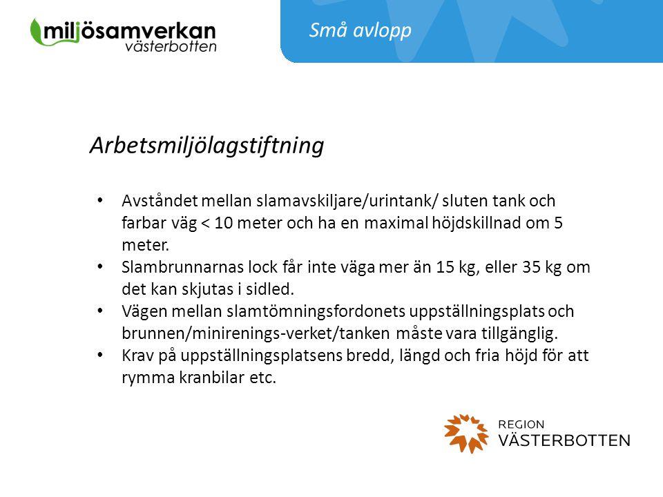 Små avlopp Arbetsmiljölagstiftning Avståndet mellan slamavskiljare/urintank/ sluten tank och farbar väg < 10 meter och ha en maximal höjdskillnad om 5