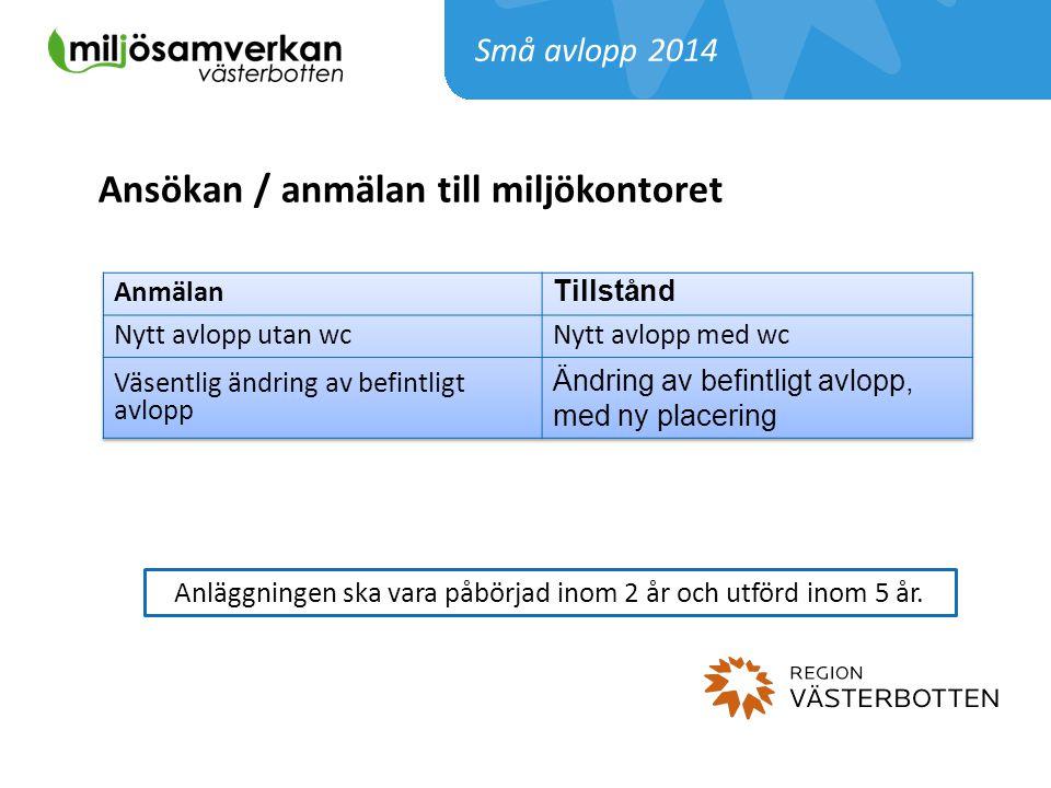 Ansökan / anmälan till miljökontoret Små avlopp 2014 Anläggningen ska vara påbörjad inom 2 år och utförd inom 5 år.
