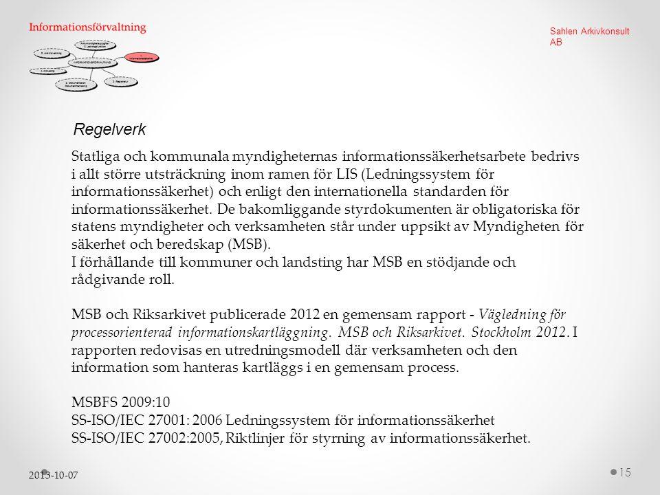 2013-10-07 15 Sahlen Arkivkonsult AB Regelverk Statliga och kommunala myndigheternas informationssäkerhetsarbete bedrivs i allt större utsträckning inom ramen för LIS (Ledningssystem för informationssäkerhet) och enligt den internationella standarden för informationssäkerhet.