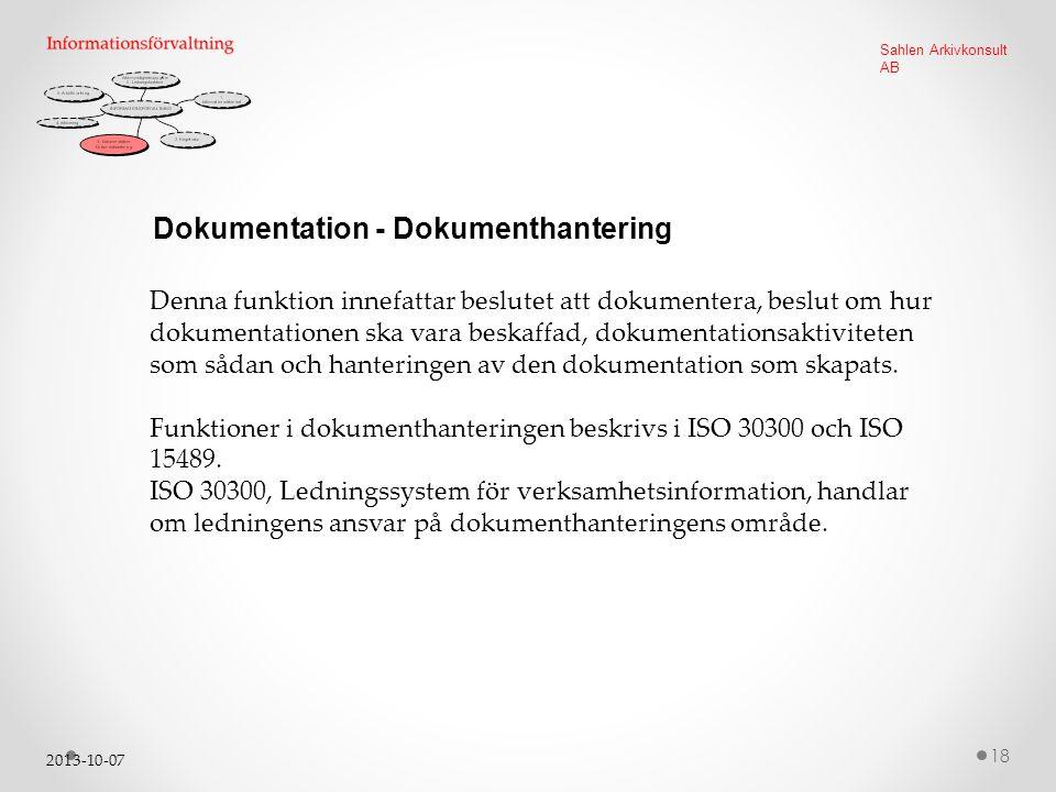 2013-10-07 18 Sahlen Arkivkonsult AB Dokumentation - Dokumenthantering Denna funktion innefattar beslutet att dokumentera, beslut om hur dokumentationen ska vara beskaffad, dokumentationsaktiviteten som sådan och hanteringen av den dokumentation som skapats.