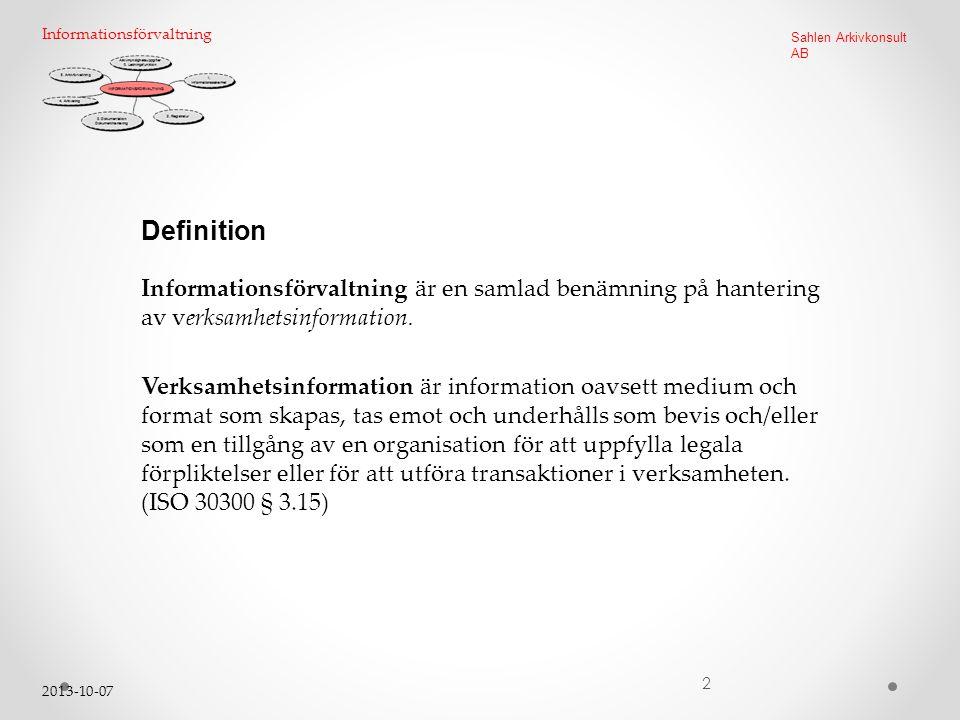 2013-10-07 2 Sahlen Arkivkonsult AB Informationsförvaltning Definition Informationsförvaltning är en samlad benämning på hantering av verksamhetsinformation.