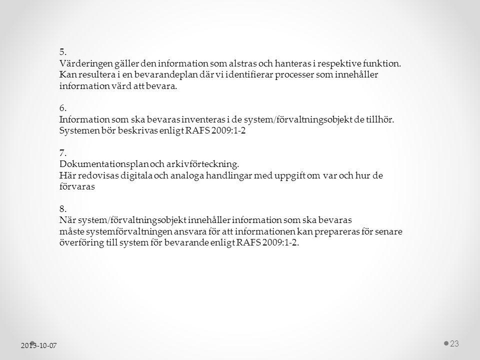 2013-10-07 23 5. Värderingen gäller den information som alstras och hanteras i respektive funktion. Kan resultera i en bevarandeplan där vi identifier
