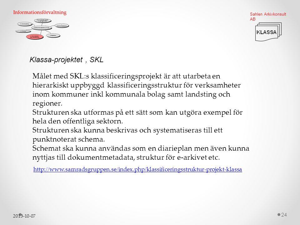 2013-10-07 24 Sahlen Arkivkonsult AB Klassa-projektet, SKL Målet med SKL:s klassificeringsprojekt är att utarbeta en hierarkiskt uppbyggd klassificeringsstruktur för verksamheter inom kommuner inkl kommunala bolag samt landsting och regioner.