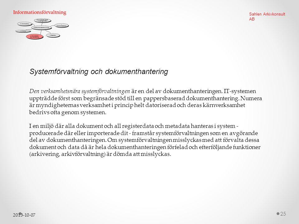 2013-10-07 25 Sahlen Arkivkonsult AB Systemförvaltning och dokumenthantering Den verksamhetsnära systemförvaltningen är en del av dokumenthanteringen.