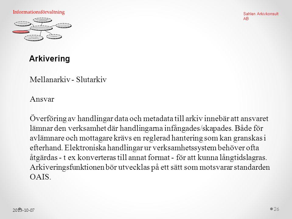 2013-10-07 26 Sahlen Arkivkonsult AB Arkivering Mellanarkiv - Slutarkiv Ansvar Överföring av handlingar data och metadata till arkiv innebär att ansvaret lämnar den verksamhet där handlingarna infångades/skapades.