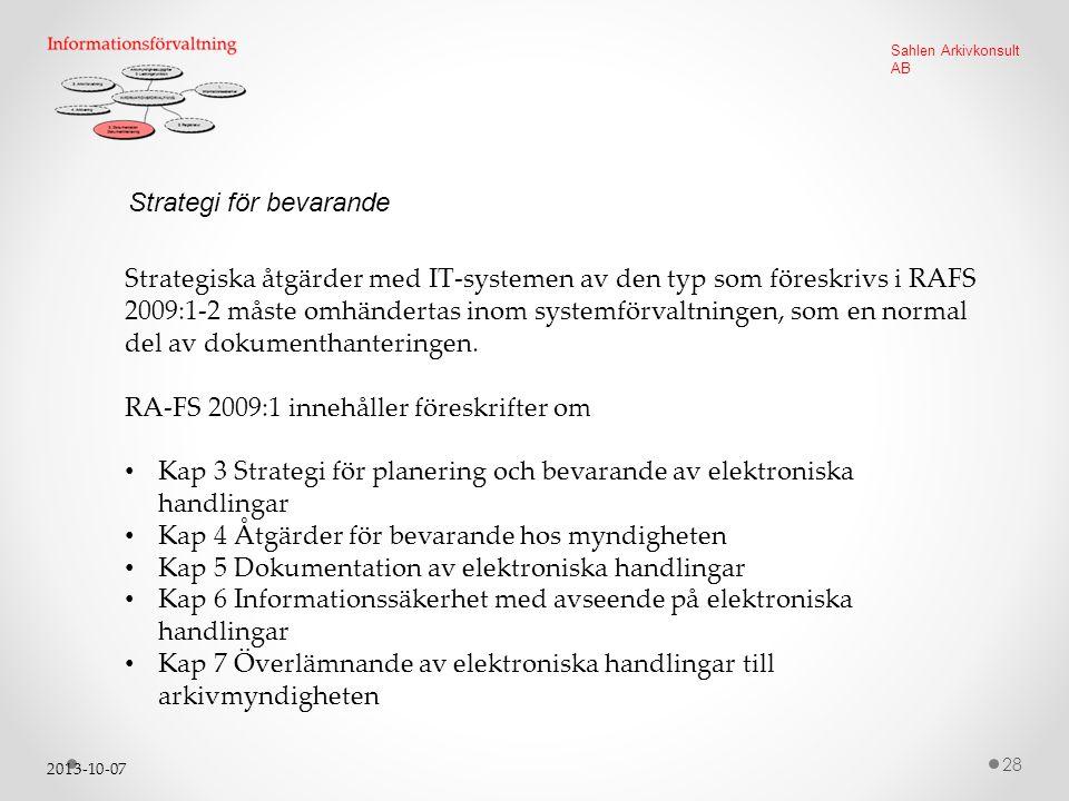 2013-10-07 28 Sahlen Arkivkonsult AB Strategi för bevarande Strategiska åtgärder med IT-systemen av den typ som föreskrivs i RAFS 2009:1-2 måste omhändertas inom systemförvaltningen, som en normal del av dokumenthanteringen.