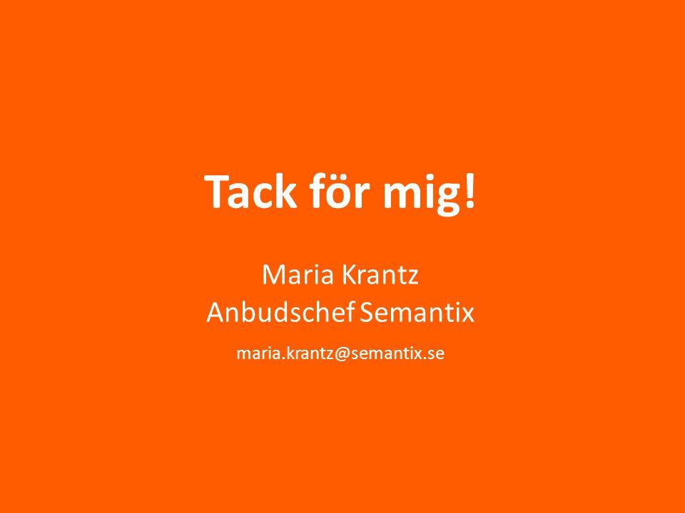 Tack för mig! Maria Krantz Anbudschef Semantix maria.krantz@semantix.se
