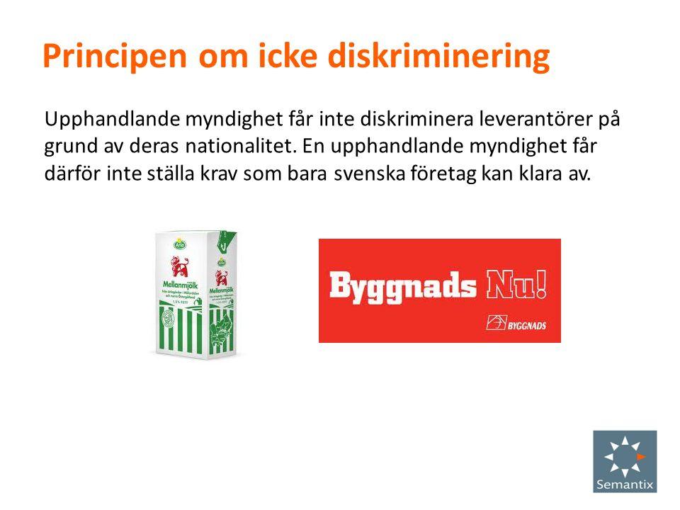 Principen om icke diskriminering Upphandlande myndighet får inte diskriminera leverantörer på grund av deras nationalitet. En upphandlande myndighet f