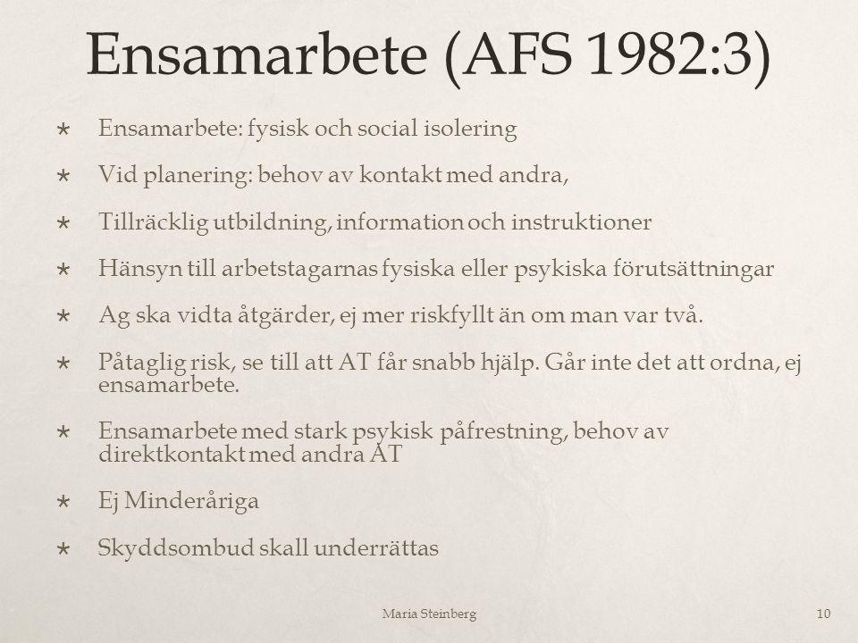 Ensamarbete (AFS 1982:3)  Ensamarbete: fysisk och social isolering  Vid planering: behov av kontakt med andra,  Tillräcklig utbildning, information