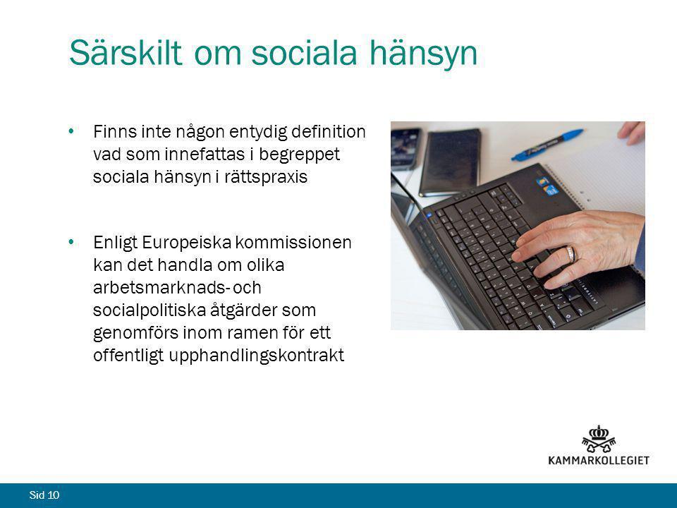 Sid 10 Särskilt om sociala hänsyn Finns inte någon entydig definition vad som innefattas i begreppet sociala hänsyn i rättspraxis Enligt Europeiska ko
