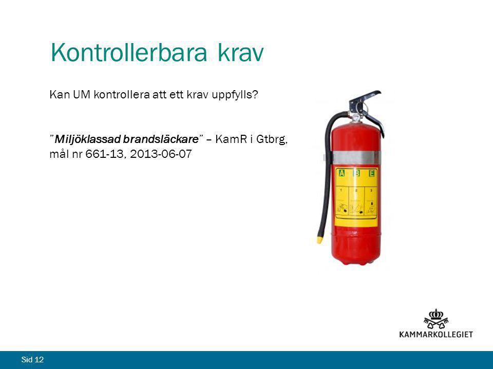 """Sid 12 Kontrollerbara krav Kan UM kontrollera att ett krav uppfylls? """"Miljöklassad brandsläckare"""" – KamR i Gtbrg, mål nr 661-13, 2013-06-07"""