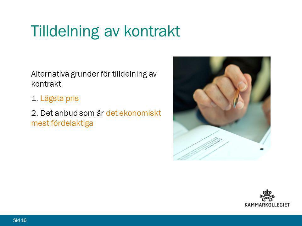 Sid 16 Tilldelning av kontrakt Alternativa grunder för tilldelning av kontrakt 1. Lägsta pris 2. Det anbud som är det ekonomiskt mest fördelaktiga