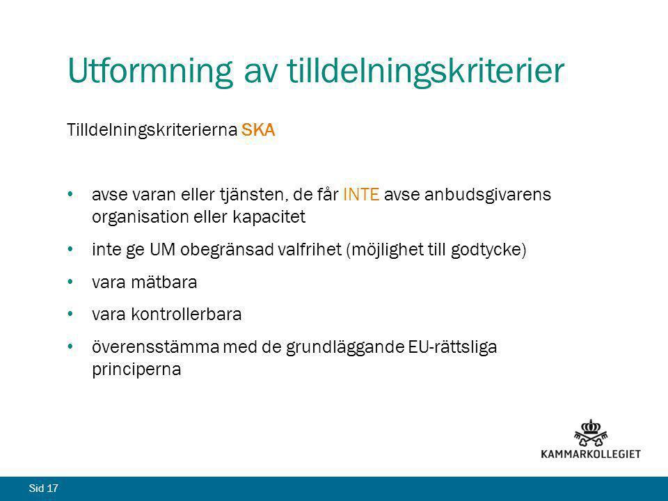 Sid 17 Utformning av tilldelningskriterier Tilldelningskriterierna SKA avse varan eller tjänsten, de får INTE avse anbudsgivarens organisation eller k