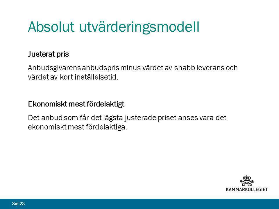 Sid 23 Absolut utvärderingsmodell Justerat pris Anbudsgivarens anbudspris minus värdet av snabb leverans och värdet av kort inställelsetid. Ekonomiskt