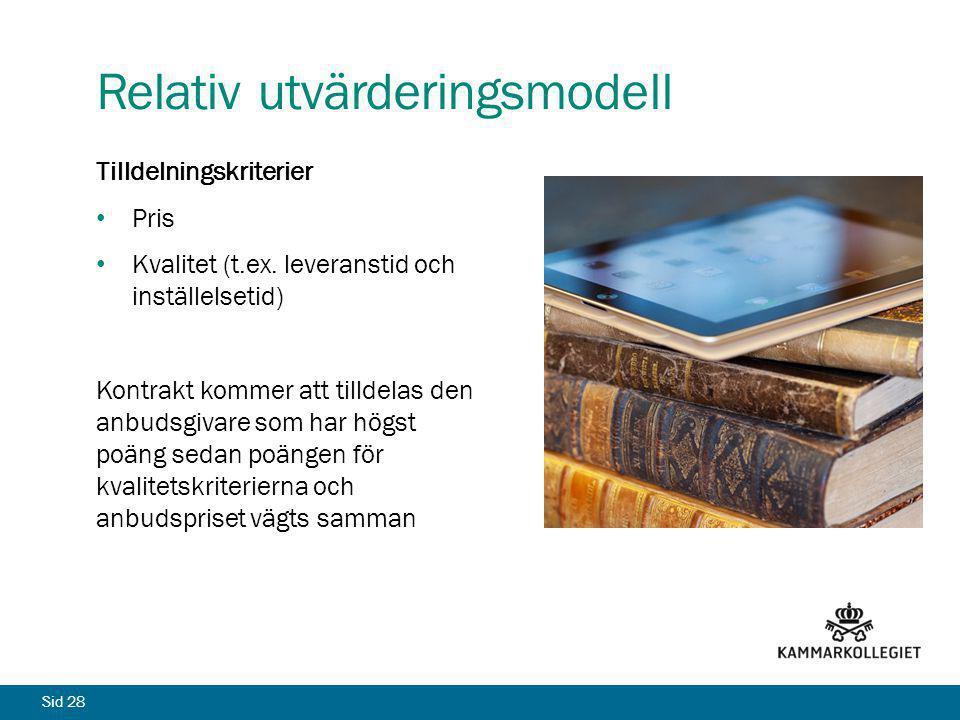 Sid 28 Relativ utvärderingsmodell Tilldelningskriterier Pris Kvalitet (t.ex. leveranstid och inställelsetid) Kontrakt kommer att tilldelas den anbudsg
