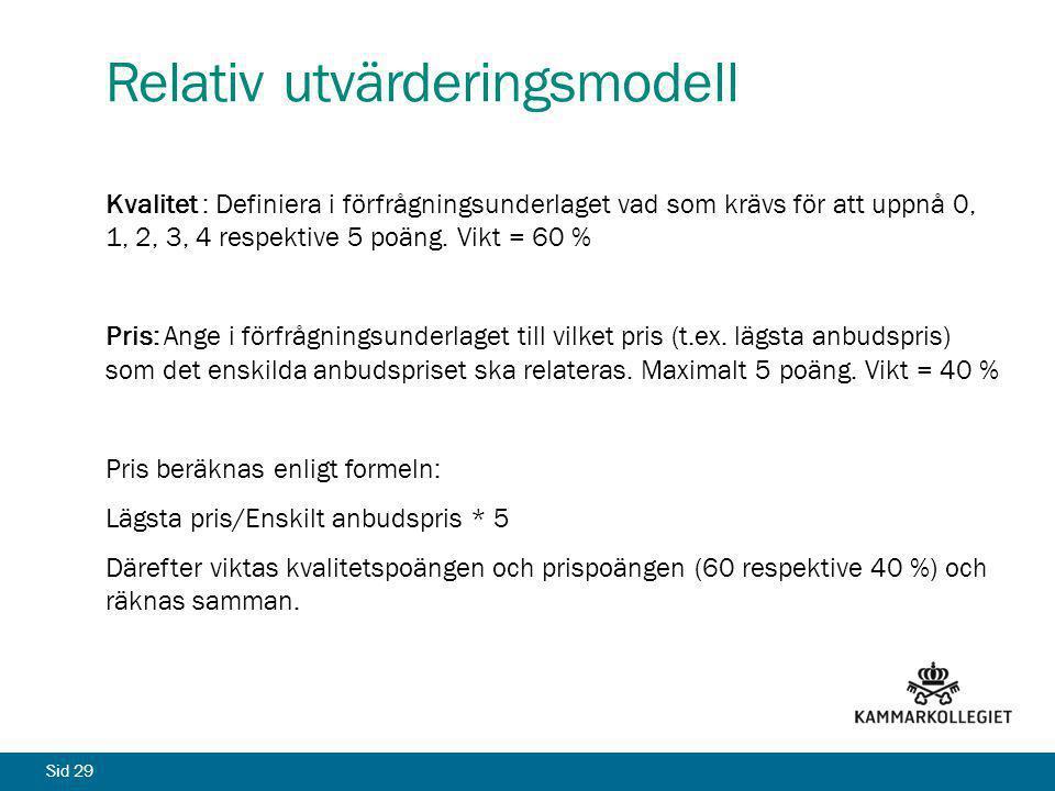Sid 29 Relativ utvärderingsmodell Kvalitet : Definiera i förfrågningsunderlaget vad som krävs för att uppnå 0, 1, 2, 3, 4 respektive 5 poäng. Vikt = 6