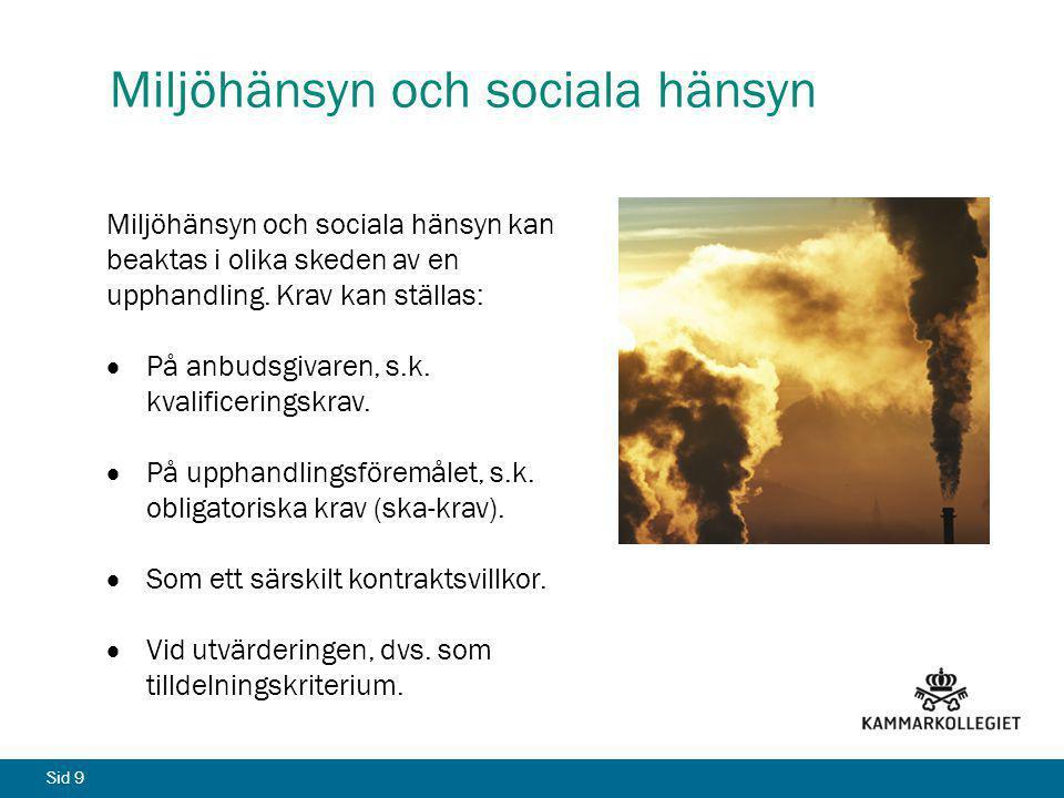 Sid 9 Miljöhänsyn och sociala hänsyn Miljöhänsyn och sociala hänsyn kan beaktas i olika skeden av en upphandling. Krav kan ställas:  På anbudsgivaren