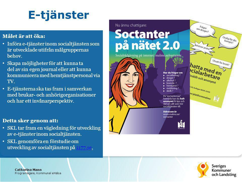 E-tjänster Målet är att öka: Införa e-tjänster inom socialtjänsten som är utvecklade utifrån målgruppernas behov. Skapa möjligheter för att kunna ta d