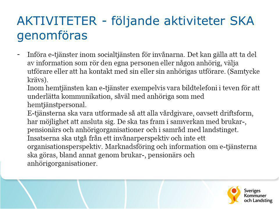 AKTIVITETER - följande aktiviteter SKA genomföras - Införa e-tjänster inom socialtjänsten för invånarna. Det kan gälla att ta del av information som r