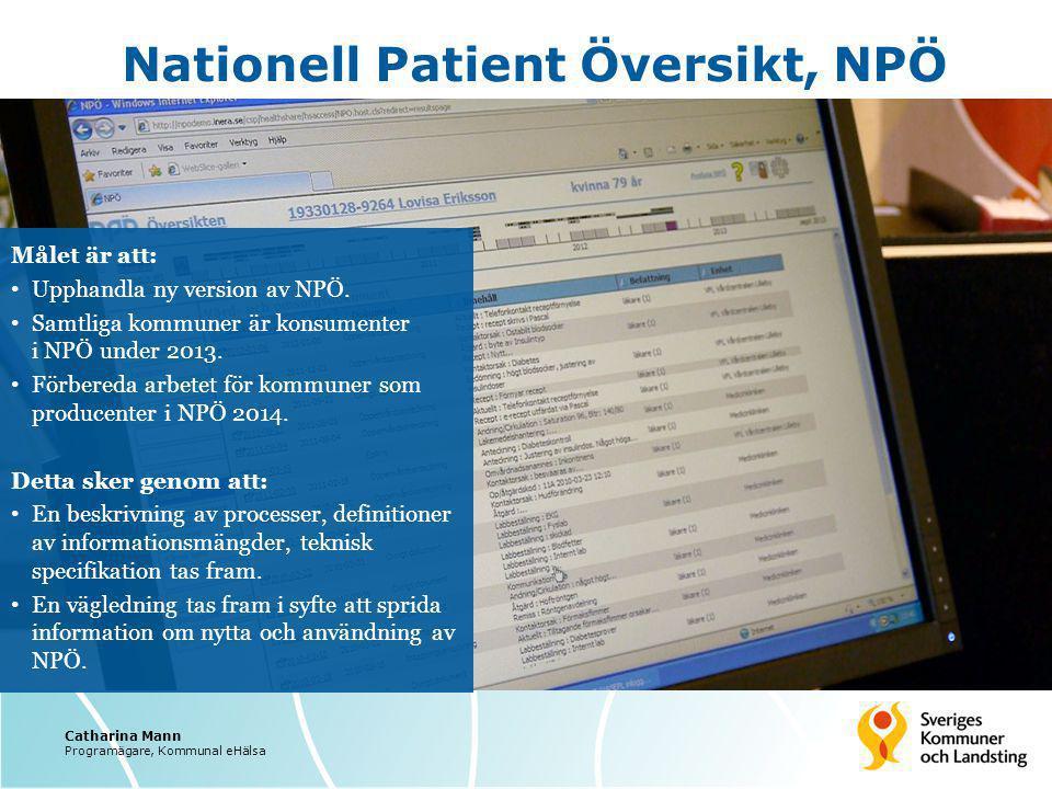 Nationell Patient Översikt, NPÖ Målet är att: Upphandla ny version av NPÖ. Samtliga kommuner är konsumenter i NPÖ under 2013. Förbereda arbetet för ko