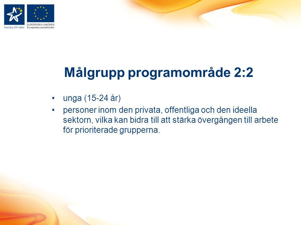 Målgrupp programområde 2:2 unga (15-24 år) personer inom den privata, offentliga och den ideella sektorn, vilka kan bidra till att stärka övergången till arbete för prioriterade grupperna.