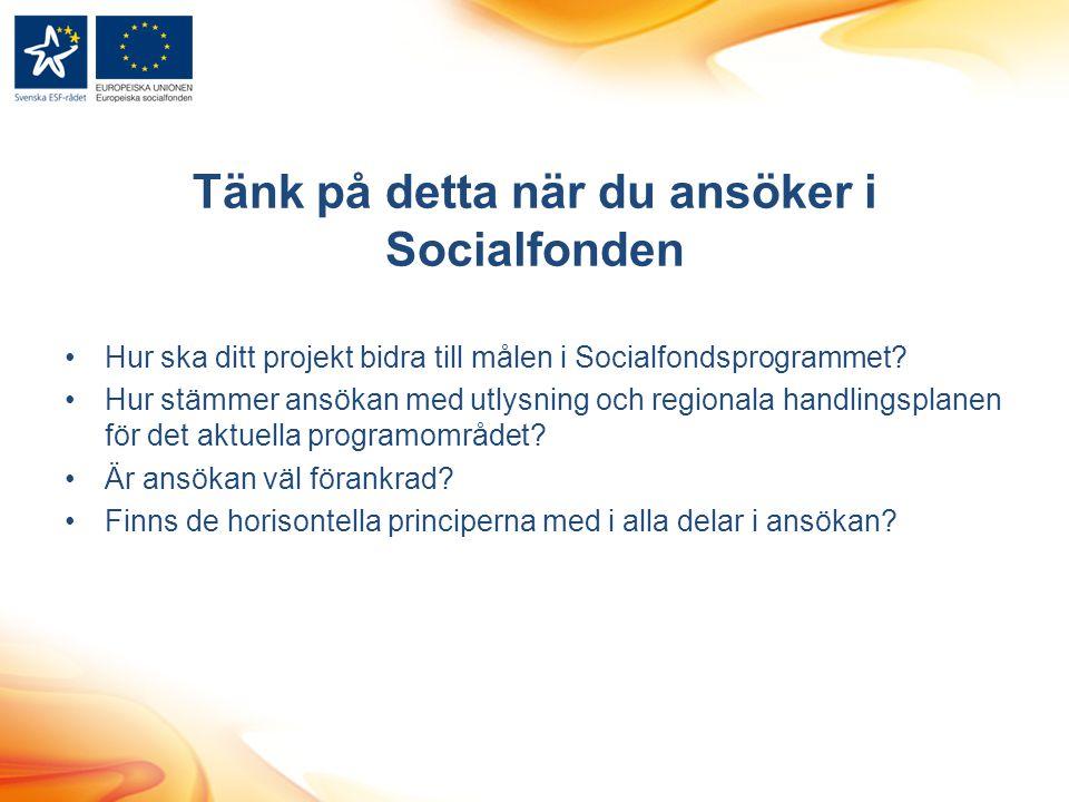Tänk på detta när du ansöker i Socialfonden Hur ska ditt projekt bidra till målen i Socialfondsprogrammet.
