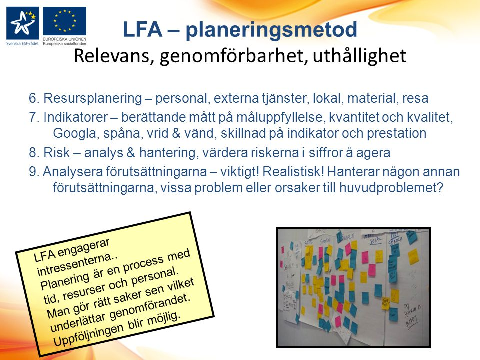6.Resursplanering – personal, externa tjänster, lokal, material, resa 7.