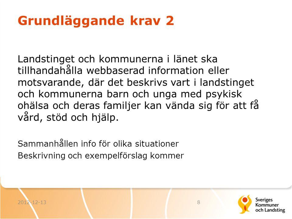 Grundläggande krav 2 Landstinget och kommunerna i länet ska tillhandahålla webbaserad information eller motsvarande, där det beskrivs vart i landsting