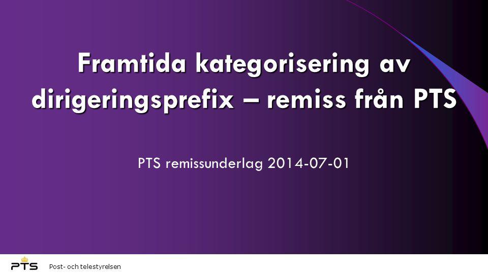 Post- och telestyrelsen Framtida kategorisering av dirigeringsprefix – remiss från PTS PTS remissunderlag 2014-07-01