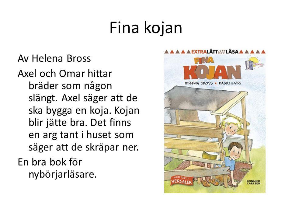 Fina kojan Av Helena Bross Axel och Omar hittar bräder som någon slängt. Axel säger att de ska bygga en koja. Kojan blir jätte bra. Det finns en arg t